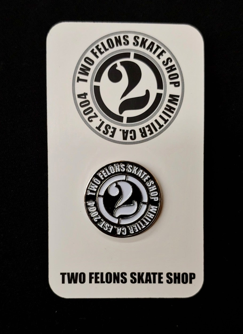 "Two Felons ""Est.04"" Pin"