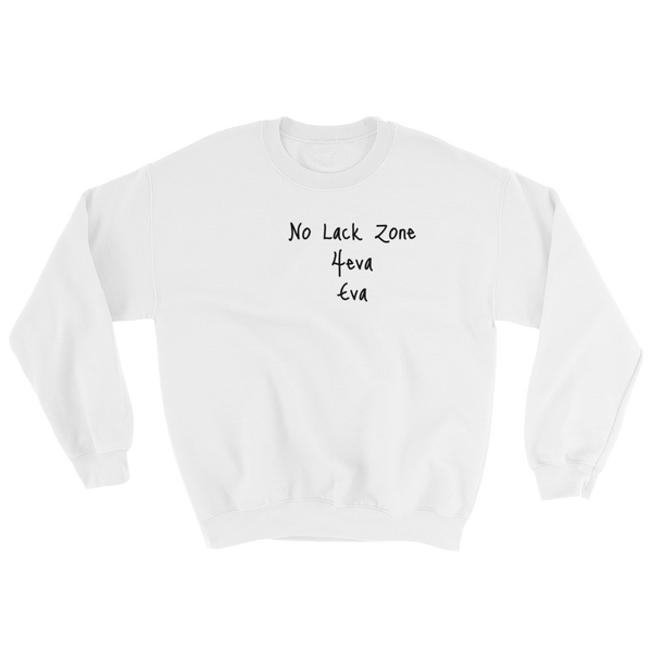 Image of No Lack Zone 4eva Eva Crew Neck