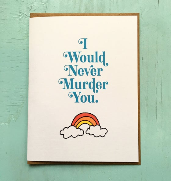 Image of I Would Never Murder You Card