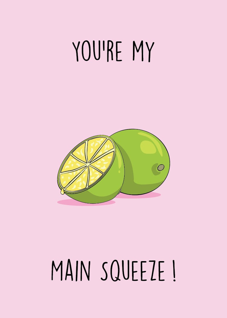 Image of You're my main squeeze!