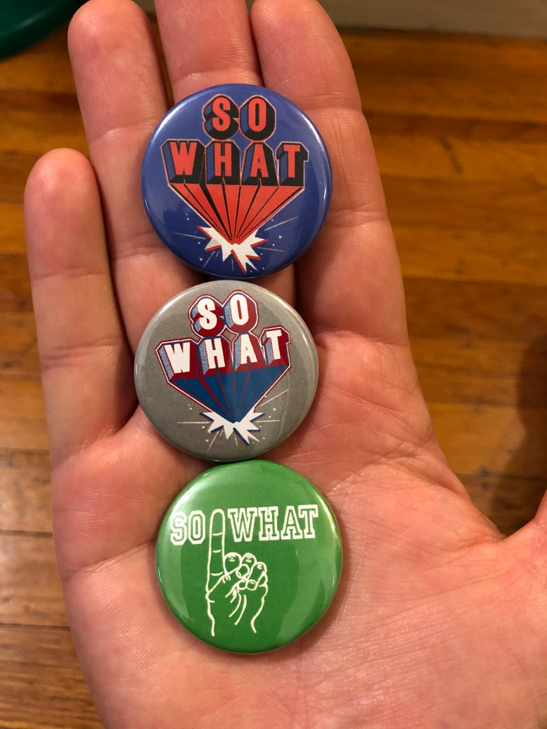 "Image of So What 1.5"" badges"