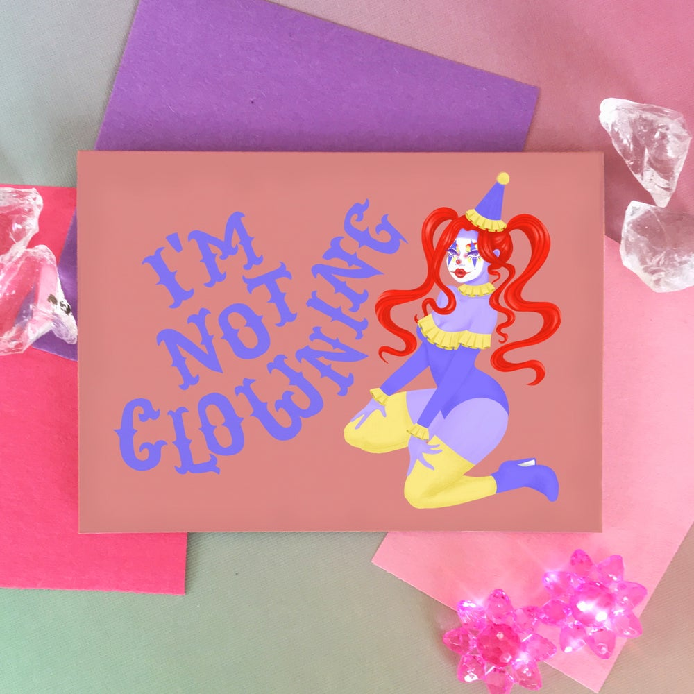 Image of I'M NOT CLOWNING CARD