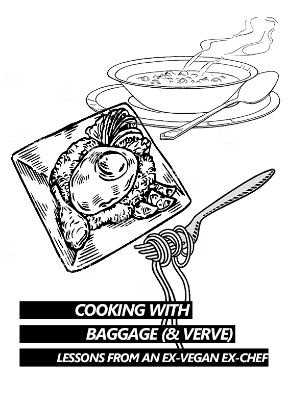 Image of Cooking With Baggage & Verve: Lessons From an Ex-Vegan Ex-Chef