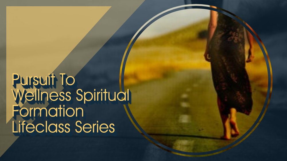 Image of Pursuit To Wellness Spiritual Formation Lifeclass Series
