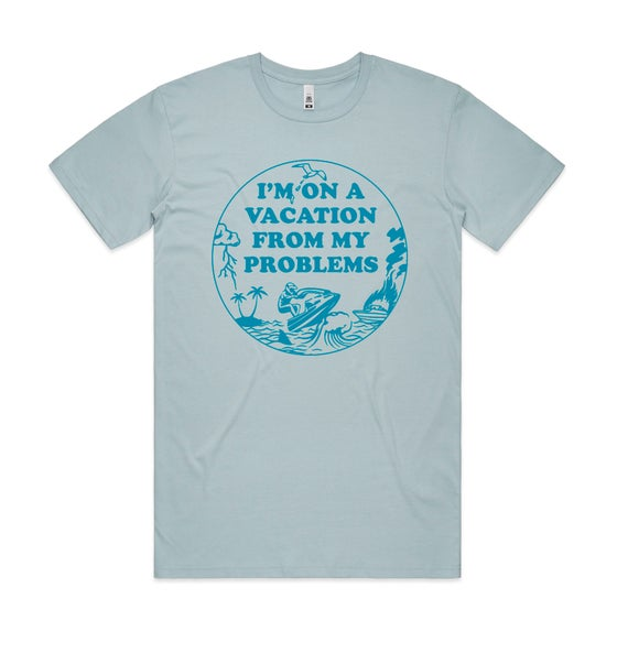 "Image of ""Vacation from my Problems"" - Tee (Blue)"