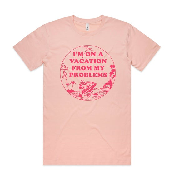 "Image of ""Vacation from my Problems"" - Tee (Pink)"