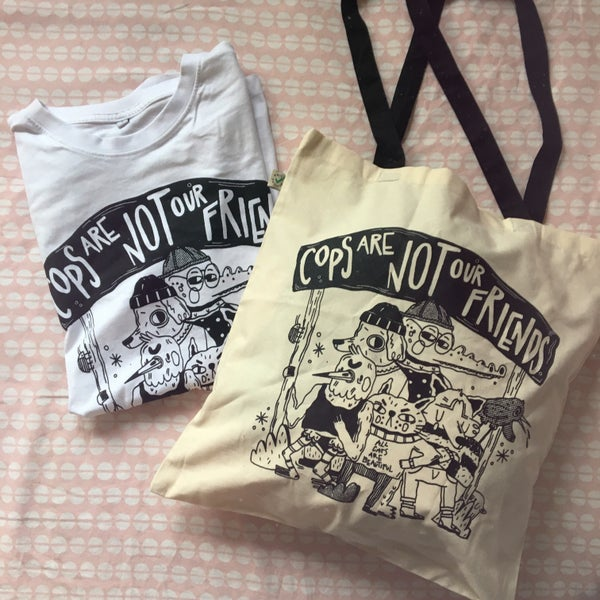 """Image of """"cops are not our friends"""" Shirt / tote bag"""