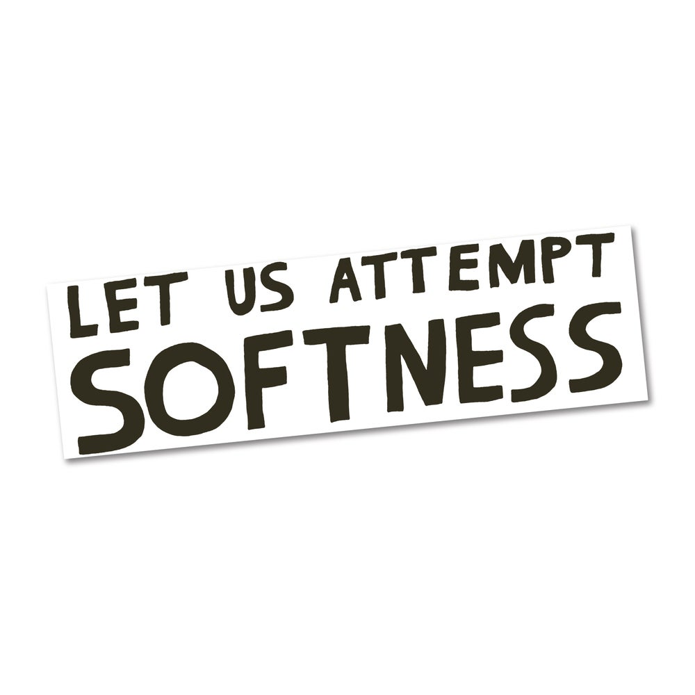 Image of Let Us Attempt Softness Bumper Sticker, Nathaniel Russell