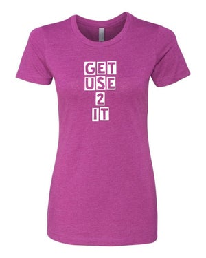 Image of Women's GET USE 2 IT Tshirt