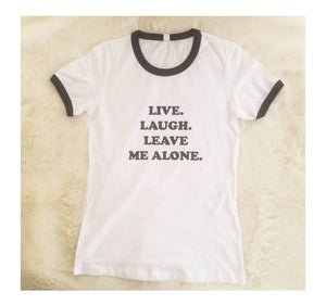 Image of Live. Laugh. Leave Me Alone. ~ ringer tee