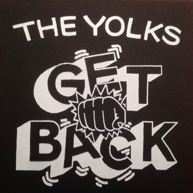 """Image of LTD EDITION Yolks - Get Back 7"""" SILK SCREENED COVERS!!!"""