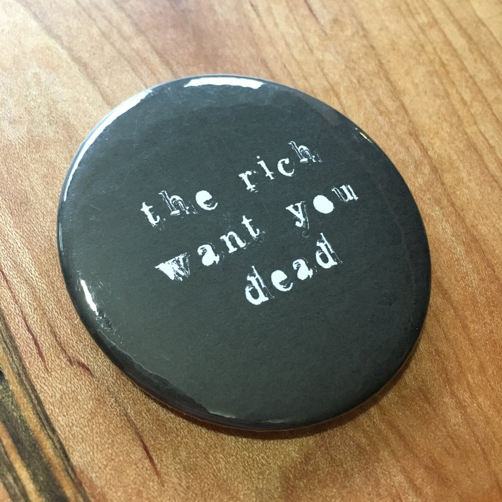 "Image of The Rich Want You Dead 2.5"" Button"