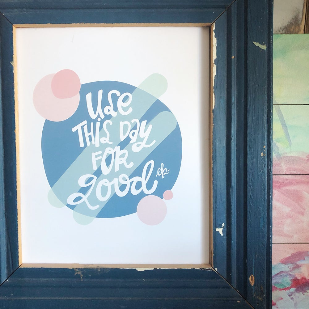 "Image of ""use this day for good"" print"