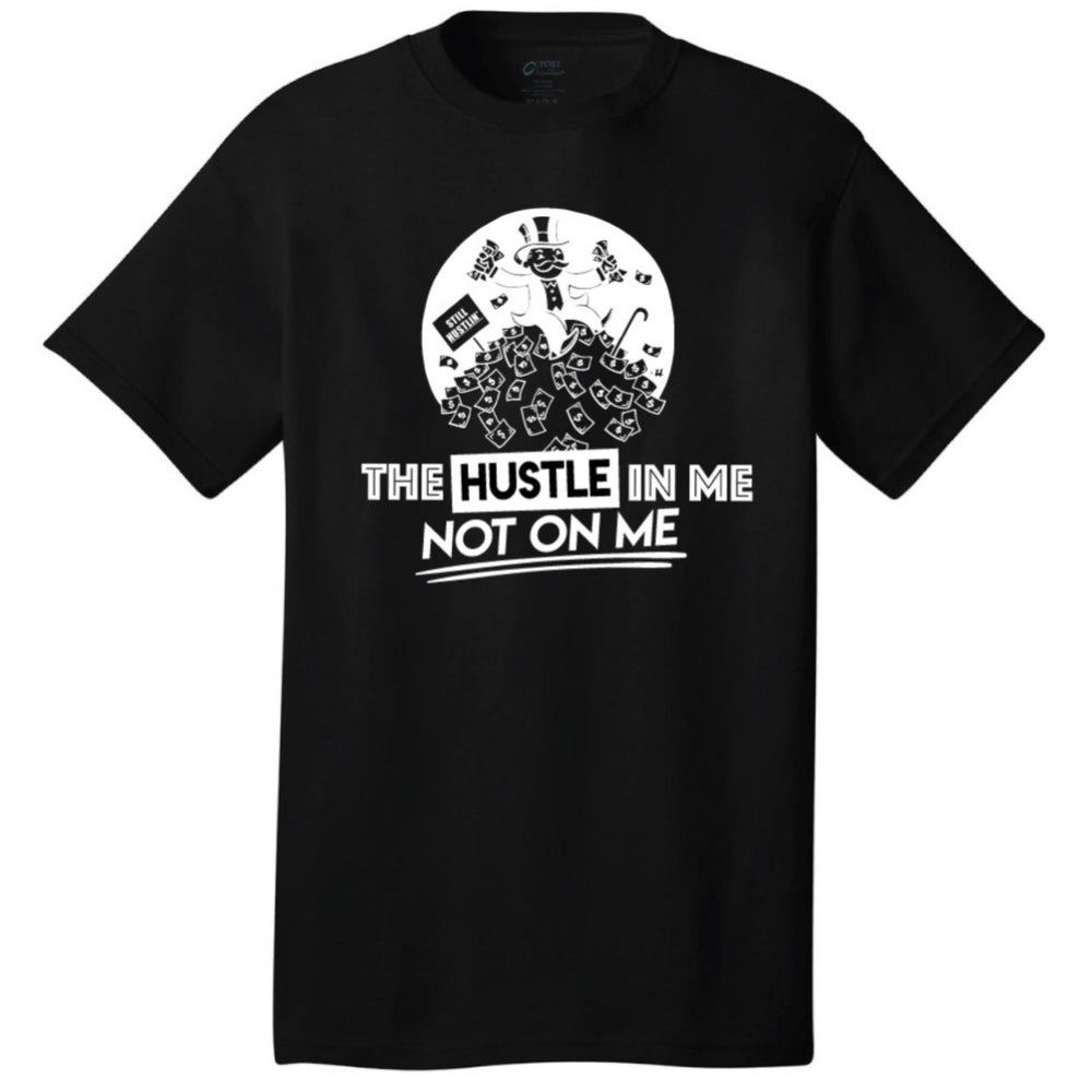 Image of The Hustle Is In Me Not On Me (T shirt)