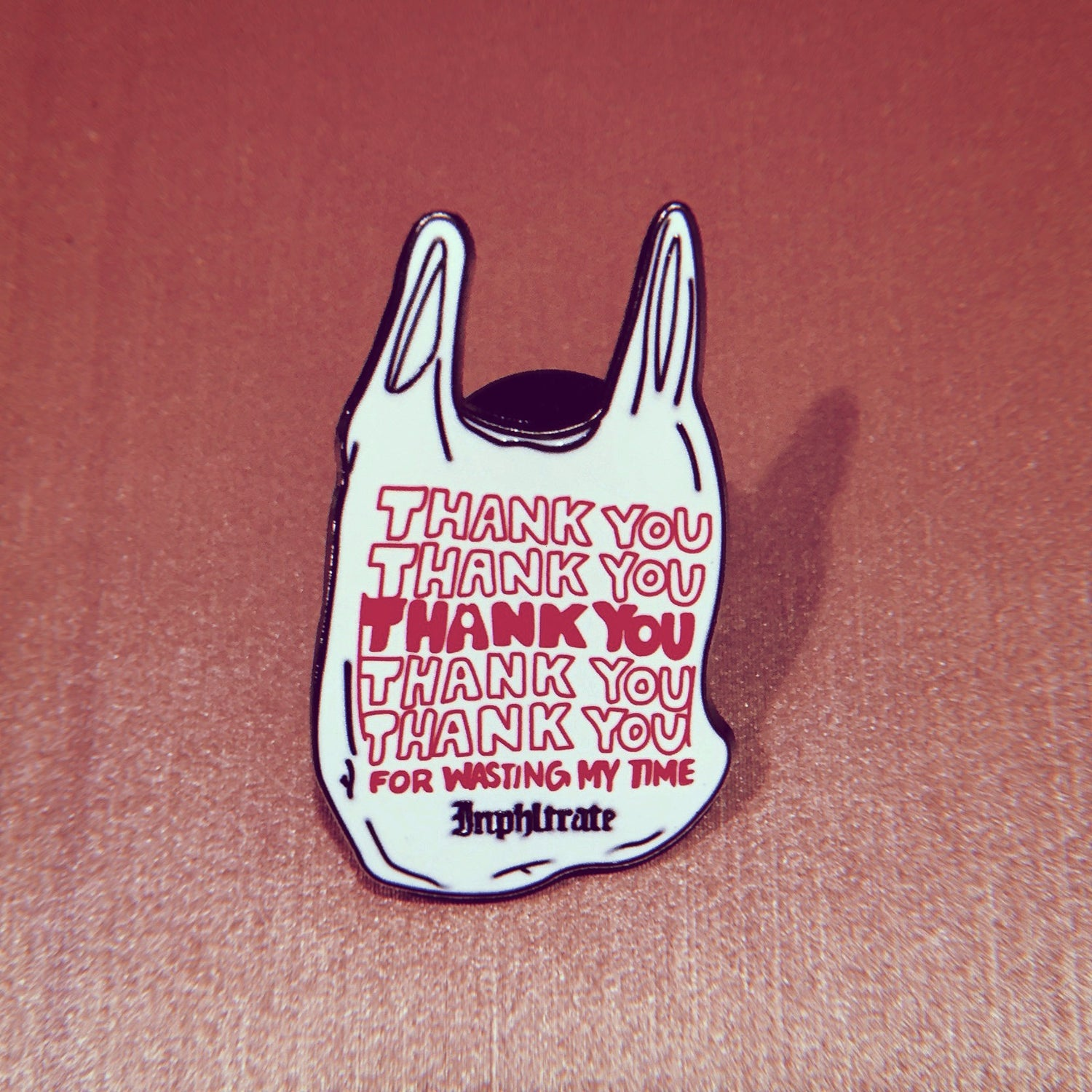 Image of Thank You For Wasting My Time Enamel Pin