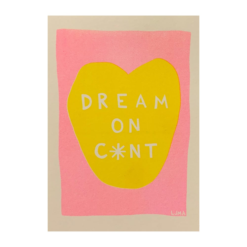 Image of Dream On C*nt Riso Print