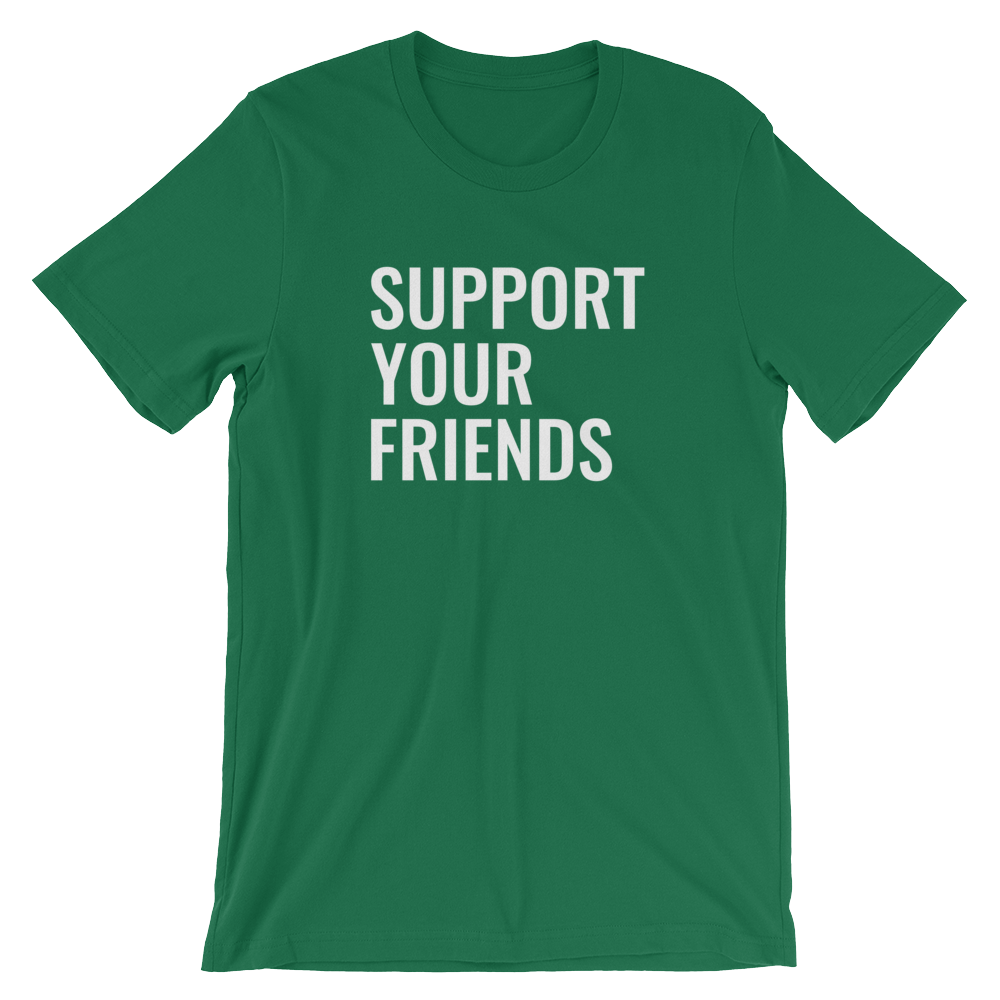 Image of Support Your Friends - Green