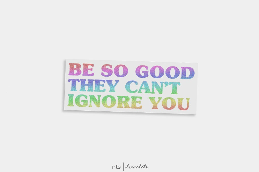 Image of BE SO GOOD THEY CAN'T IGNORE YOU VINYL STICKER (HOLO)