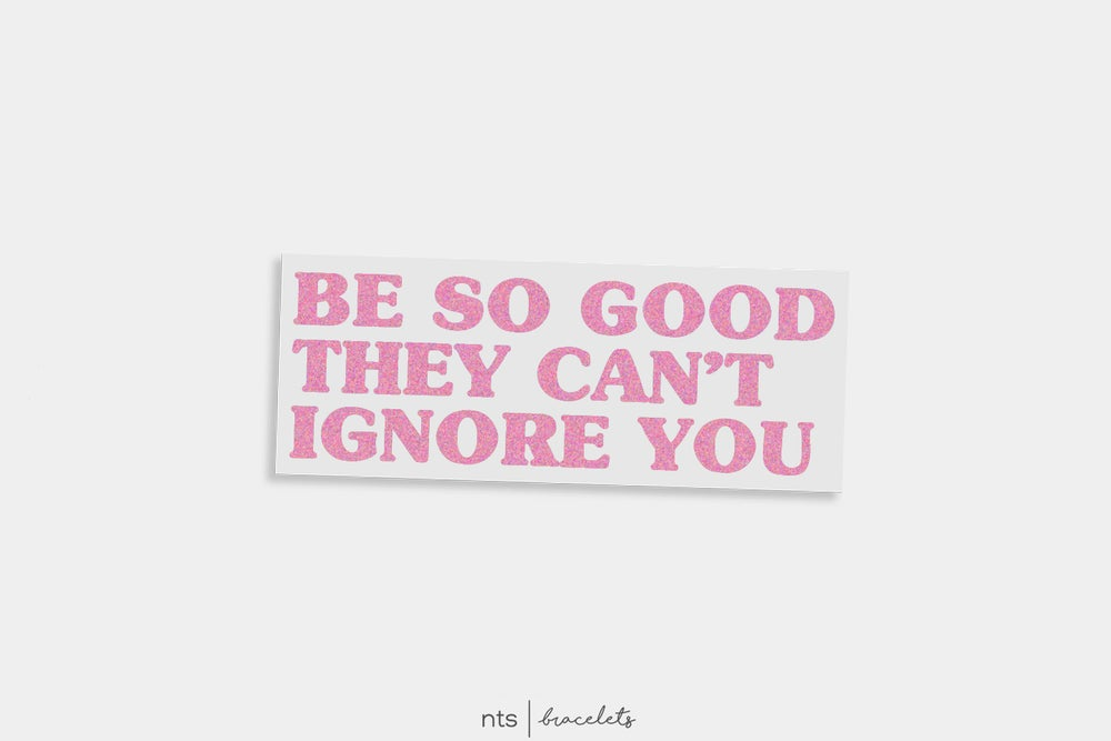 Image of BE SO GOOD THEY CAN'T IGNORE YOU. VINYL STICKER (PINK)