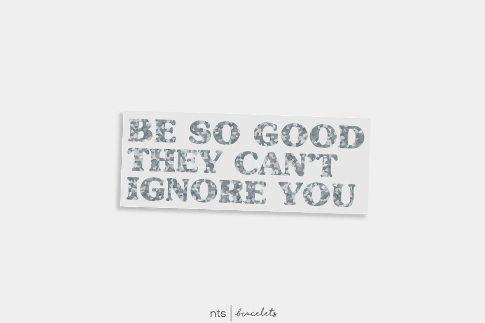 Image of BE SO GOOD THEY CAN'T IGNORE YOU. VINYL STICKER (GLITTER)