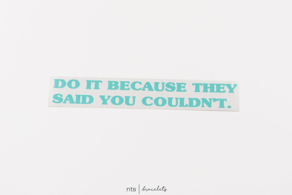 Image of DO IT BECAUSE THEY SAID YOU COULDN'T VINYL STICKER  (TEAL)