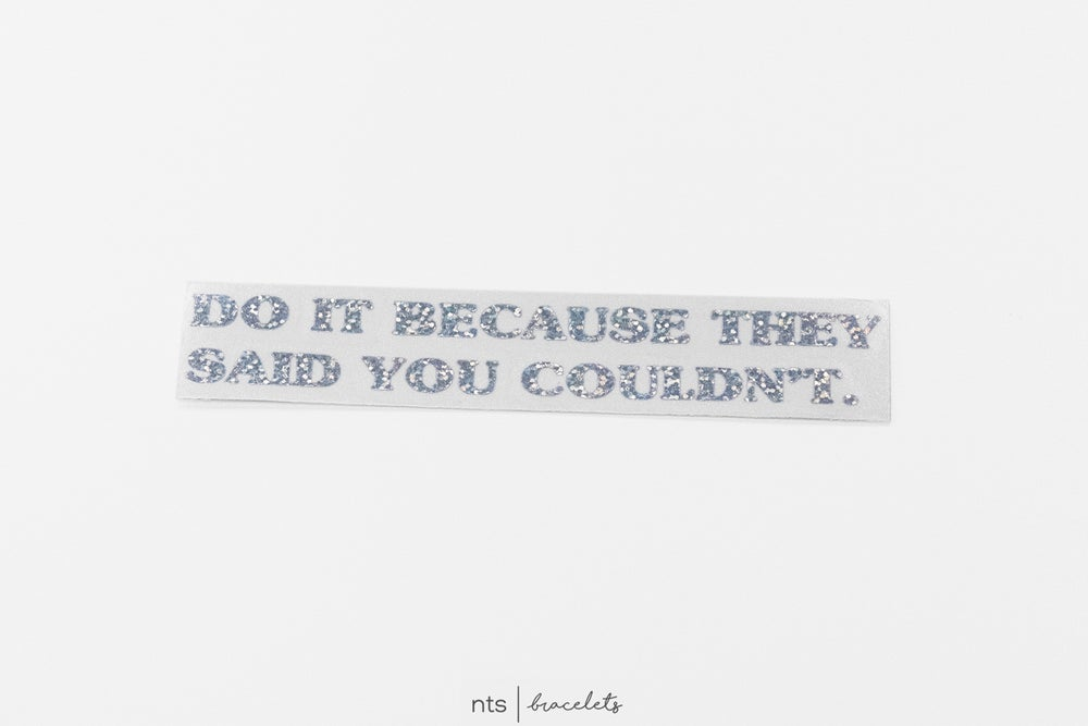 Image of DO IT BECAUSE THEY SAID YOU COULDN'T VINYL STICKER  (GLITTER)