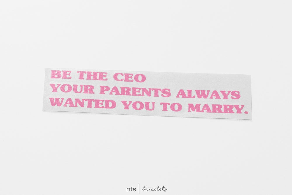 Image of BE THE CEO YOUR PARENTS ALWAYS WANTED YOU TO MARRY VINYL STICKER (PINK)