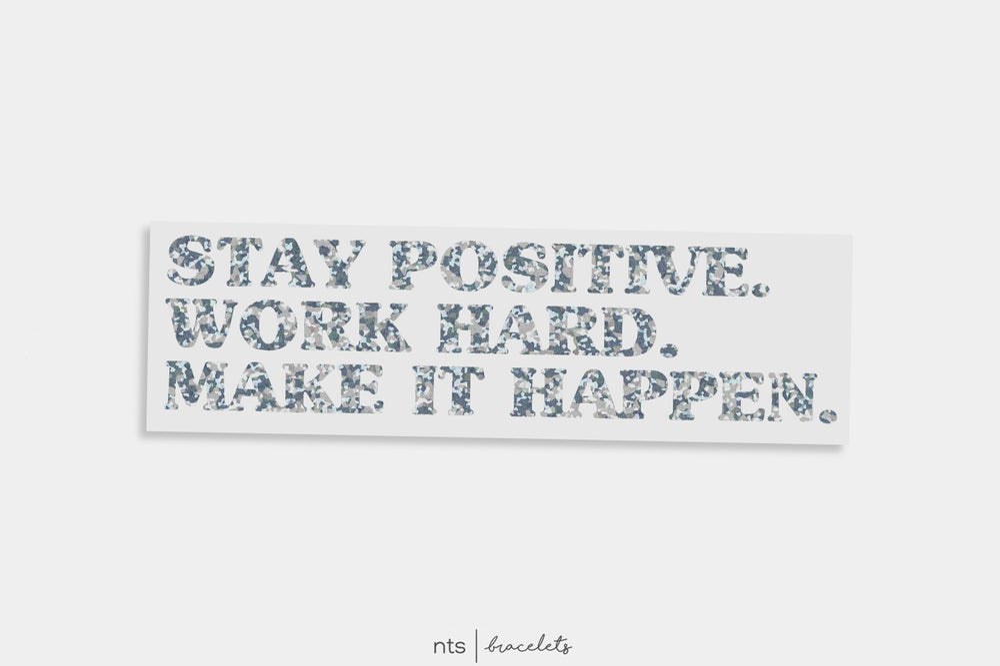 Image of STAY POSITIVE. WORK HARD. MAKE IT HAPPEN. VINYL STICKER (GLITTER)