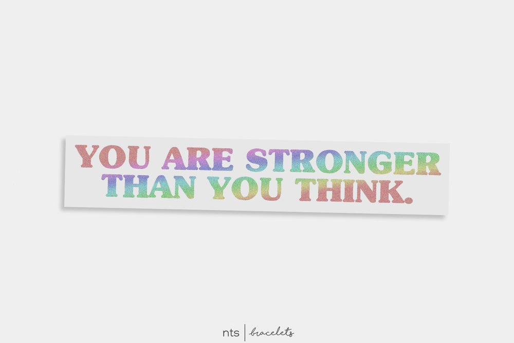 Image of YOU ARE STRONGER THAN YOU THINK VINYL STICKER  (HOLO)