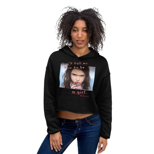 Image of Don't Tell Me How To Be A Girl Crop Hoodie