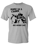 Image of Alone In A Crowd Does Anyone Care Shirt