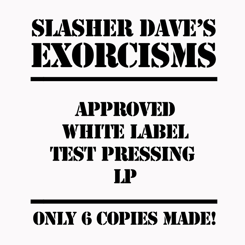 Image of Slasher Dave's Exorcisms - APPROVED WHITE LABEL TEST PRESSING LP