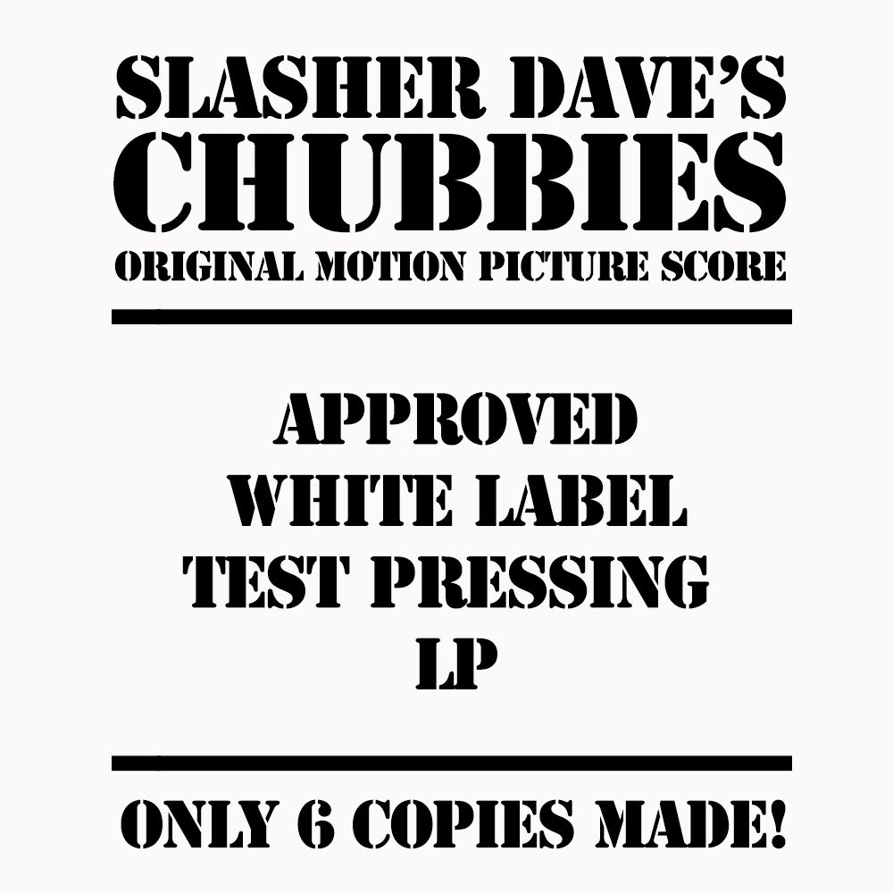 Image of Slasher Dave's Chubbies (Original Motion Picture Soundtrack) - APPROVED WHITE LABEL TEST PRESSING LP