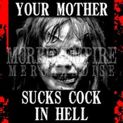 Image of YOUR MOTHER SUCKS COCK IN HELL T-shirt and Tank Top