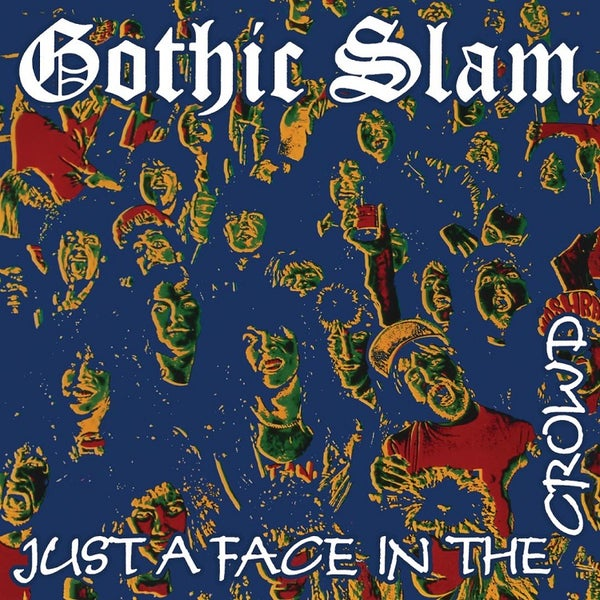 Image of GOTHIC SLAM - Just A Face In The Crowd