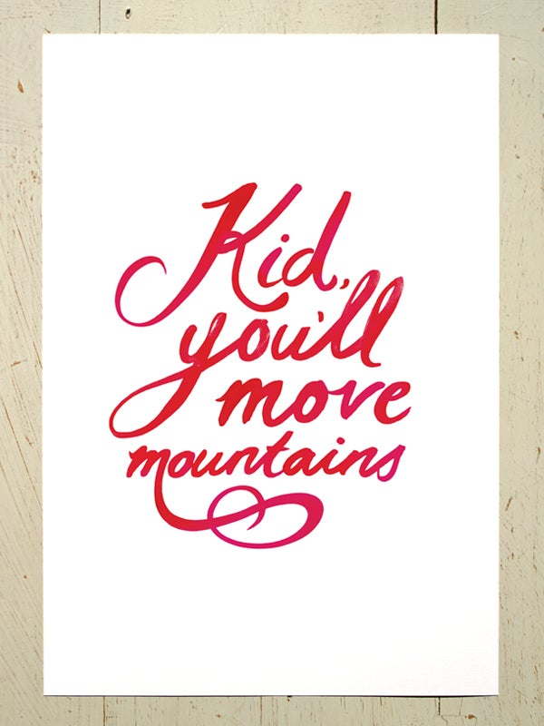 Image of Kid, you'll move mountains A4 art prints