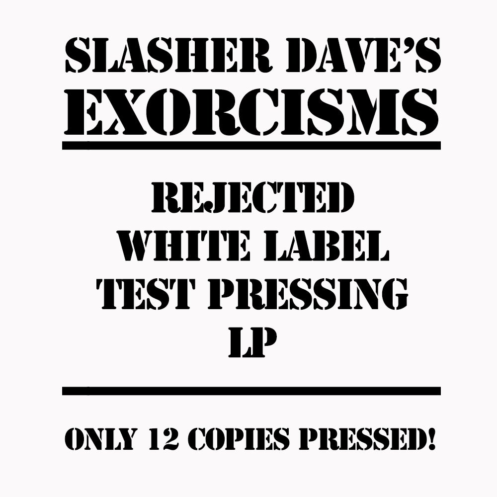 Image of Slasher Dave's Exorcisms - REJECTED WHITE LABEL TEST PRESSING LP