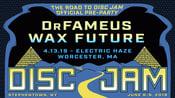 Image of DrFameus + Wax Future Saturday April 13th Electric Haze