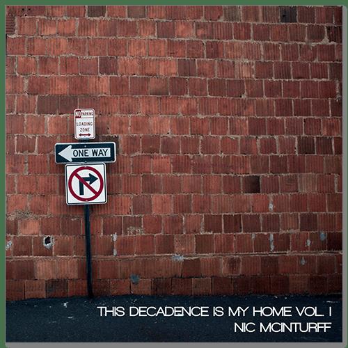 Image of Nic McInturff - This Decadence Is My Home Vol. I
