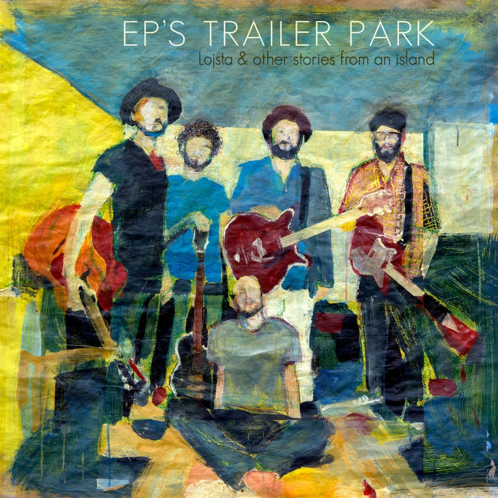 Image of EP's Trailer Park - Lojsta & Other Stories From An Island