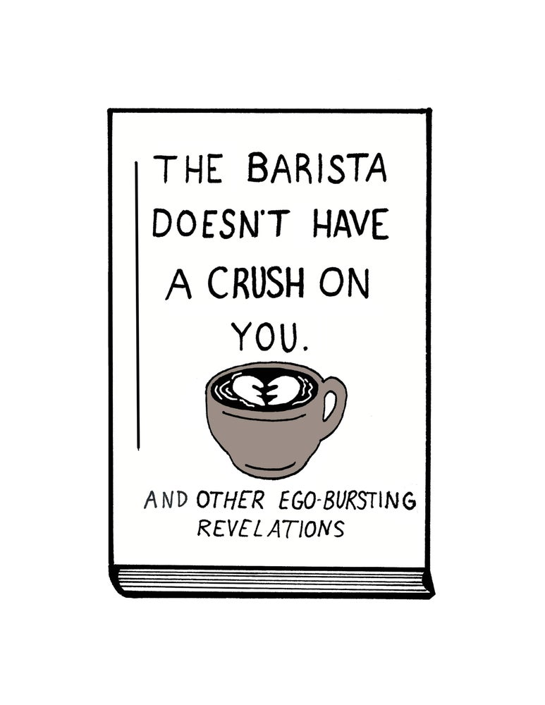 Image of The Barista Doesn't have a Crush on You - Print