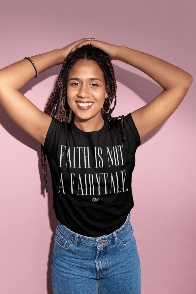 Image of FAITH IS NOT A FAIRYTALE TEE