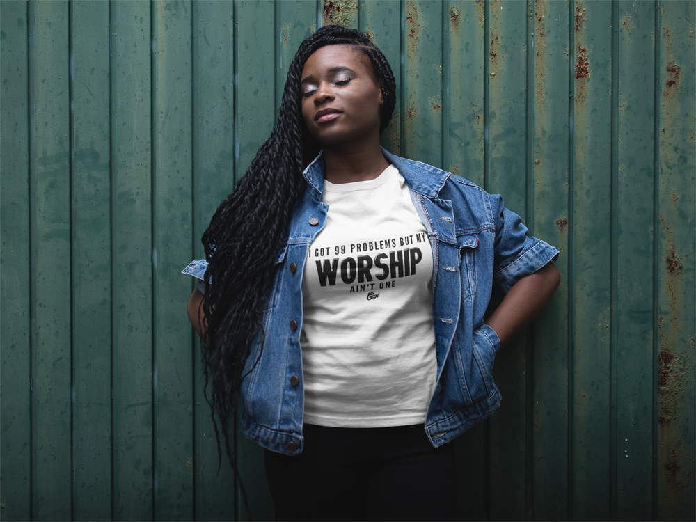 Image of 99 PROBLEMS BUT WORSHIP AIN'T ONE TEE