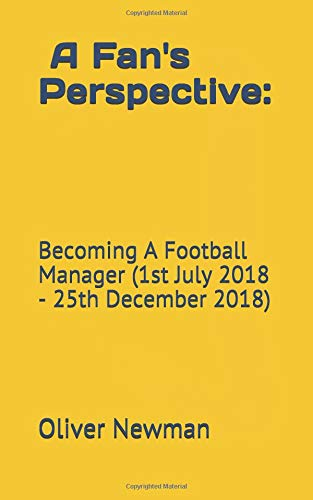Image of A Fan's Perspective: Becoming A Football Manager (1st July 2018 - 25th December 2018) (Signed)