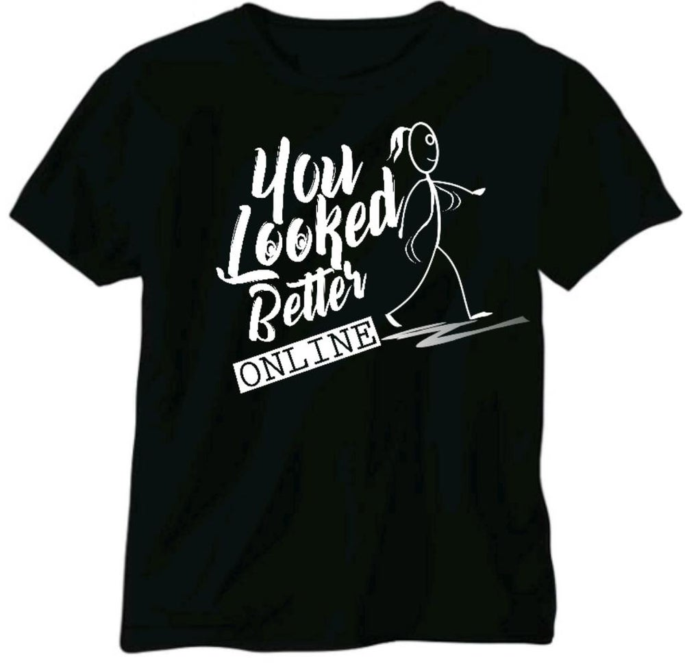 Image of You Looked Better Online (T-shirt)