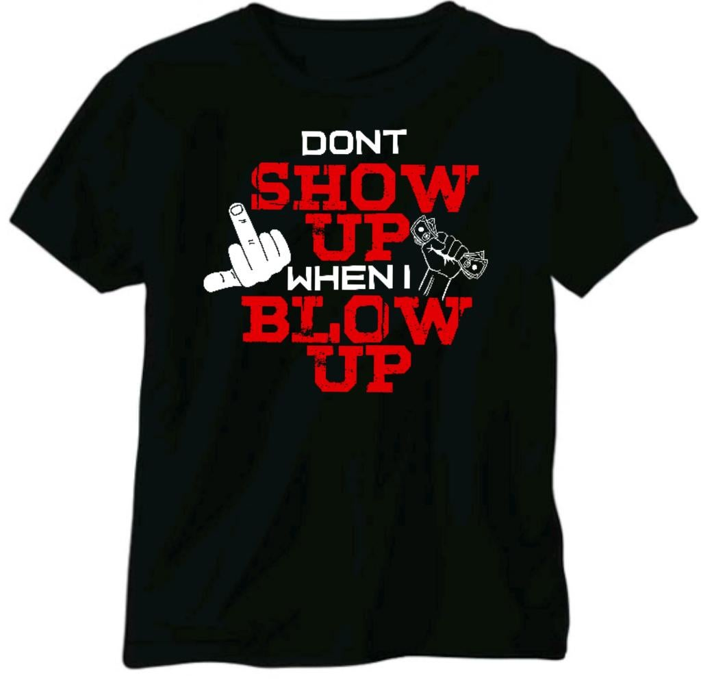 Image of Don't Show Up When I Blow Up (T-shirt)