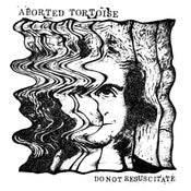 Image of ***PRE-ORDER*** TS31 - ABORTED TORTOISE - DO NOT RESUSCITATE 7""