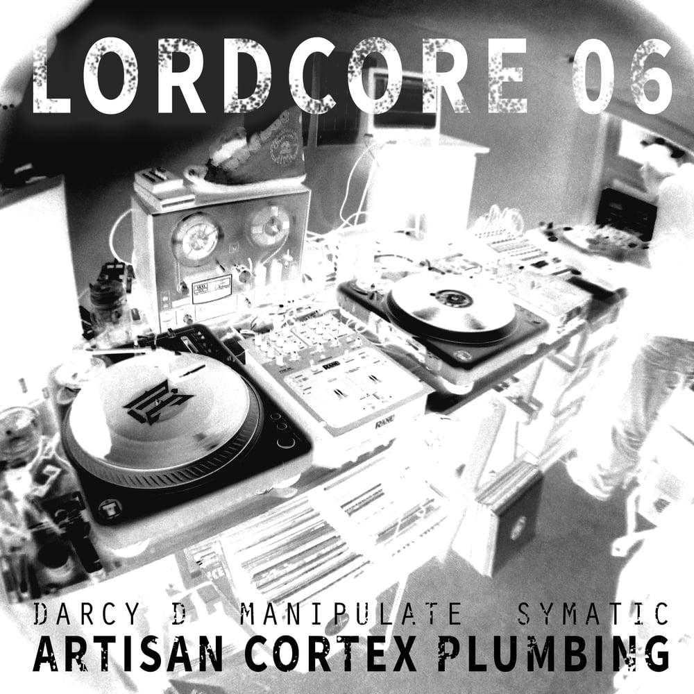 Image of LORDCORE 06 - Darcy D, Manipulate & Symatic - Artisan Cortex Plumbing