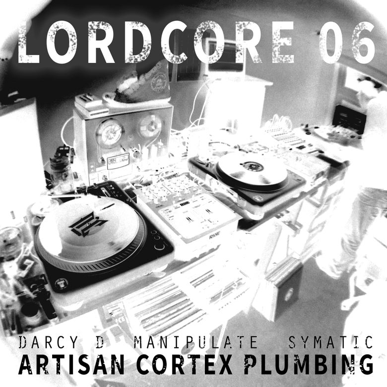 Image of LORDCORE 06 - Darcy D, Manipulate & Symatic - Artisan Cortex Plumbing
