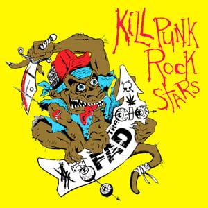 Image of The Fad - Kill Punk Rock Stars